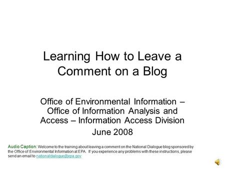 Learning How to Leave a Comment on a Blog Office of Environmental Information – Office of Information Analysis and Access – Information Access Division.