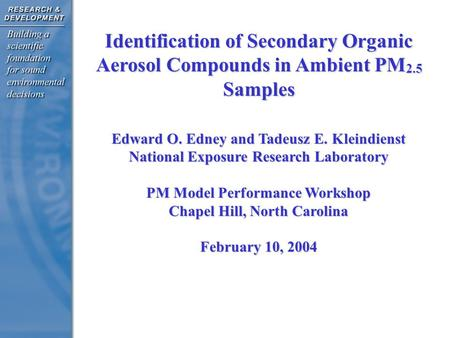 Identification of Secondary Organic Aerosol Compounds in Ambient PM 2.5 Samples Edward O. Edney and Tadeusz E. Kleindienst National Exposure Research Laboratory.