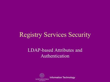 Information Technology Registry Services Security LDAP-based Attributes and Authentication.