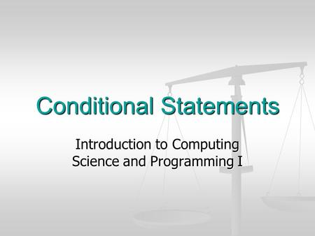 Conditional Statements Introduction to Computing Science and Programming I.