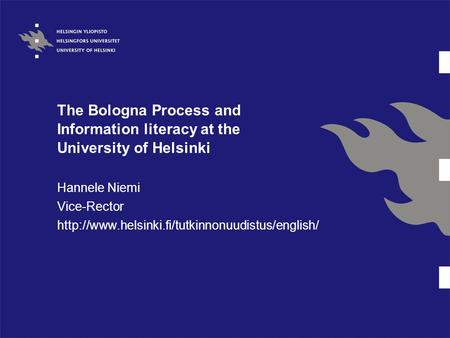 The Bologna Process and Information literacy at the University of Helsinki Hannele Niemi Vice-Rector
