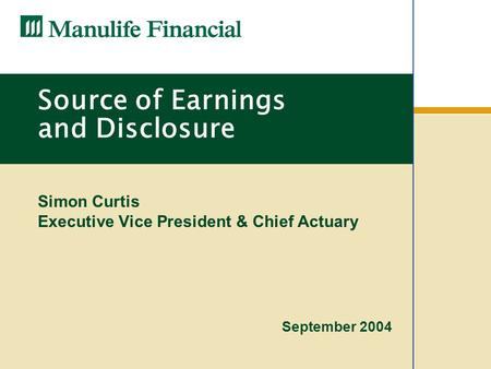 Source of Earnings and Disclosure Simon Curtis Executive Vice President & Chief Actuary September 2004.