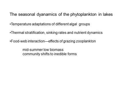 The seasonal dyanamics of the phytoplankton in lakes Temperature adaptations of different algal groups Thermal stratification, sinking rates and nutrient.