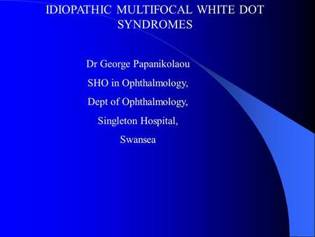 IDIOPATHIC MULTIFOCAL WHITE DOT SYNDROMES