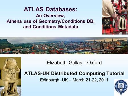 ATLAS Databases: An Overview, Athena use of Geometry/Conditions DB, and Conditions Metadata Elizabeth Gallas - Oxford ATLAS-UK Distributed Computing Tutorial.