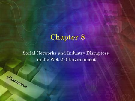 Chapter 8 Social Networks and Industry Disruptors in the Web 2.0 Environment.