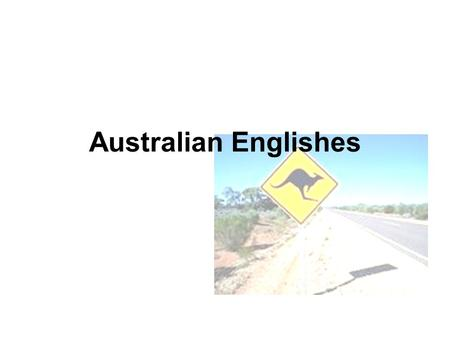 Australian Englishes. Overview 1.Introduction 2.History: Colonisation and language import 3.Development of AusE 4.Regional varieties of AusE 5.Development.