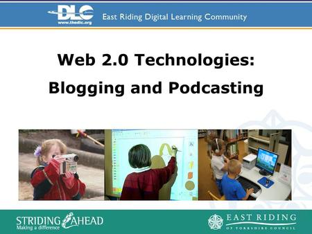 Web 2.0 Technologies: Blogging and Podcasting. To introduce you to blogs and podcasts and where they fit into the literacy framework To show you how to.