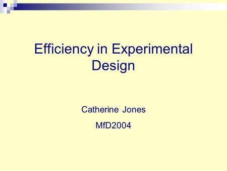 Efficiency in Experimental Design Catherine Jones MfD2004.