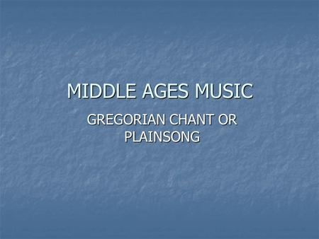 MIDDLE AGES MUSIC GREGORIAN CHANT OR PLAINSONG. Origin Based on Greek musical theory and Jewish chants Based on Greek musical theory and Jewish chants.