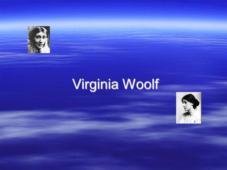 Virginia Woolf. Features of her novels  Marks important step in development of novel  Emphasis on subjective internal lives, not on external events,events.