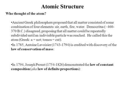 Atomic Structure Ancient Greek philosophers proposed that all matter consisted of some combination of four elements: air, earth, fire, water. Democritus.