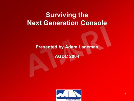 1 Surviving the Next Generation Console Presented by Adam Lancman AGDC 2004.