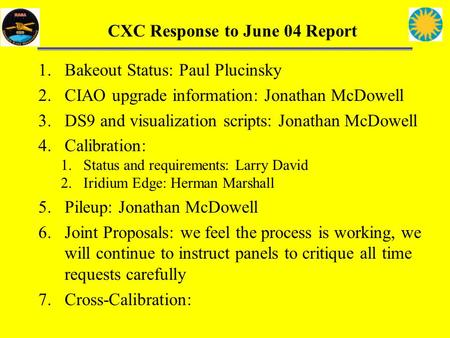 CXC Response to June 04 Report 1.Bakeout Status: Paul Plucinsky 2.CIAO upgrade information: Jonathan McDowell 3.DS9 and visualization scripts: Jonathan.