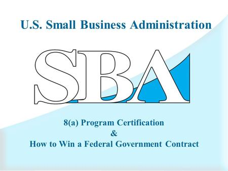 U.S. Small Business Administration 8(a) Program Certification & How to Win a Federal Government Contract.