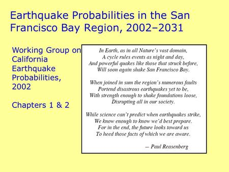 Earthquake Probabilities in the San Francisco Bay Region, 2002–2031 Working Group on California Earthquake Probabilities, 2002 Chapters 1 & 2.