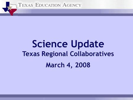 Science Update Texas Regional Collaboratives March 4, 2008.