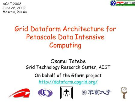 Grid Datafarm Architecture for Petascale Data Intensive Computing Osamu Tatebe Grid Technology Research Center, AIST On behalf of the Gfarm project