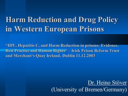 "Harm Reduction and Drug Policy in Western European Prisons ""HIV, Hepatitis C, and Harm Reduction in prisons: Evidence, Best Practice and Human Rights"""