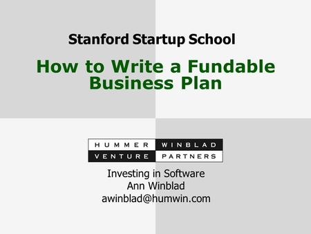 How to Write a Fundable Business Plan Investing in Software Ann Winblad Stanford Startup School.