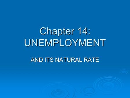 Chapter 14: UNEMPLOYMENT AND ITS NATURAL RATE. Problem of unemployment  The long-run unemployment or the natural rate of unemployment is the amount of.