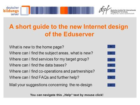 A short guide to the new Internet design of the Eduserver What is new to the home page? Where can I find the subject areas, what is new? Where can I find.