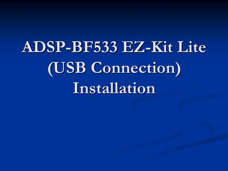 ADSP-BF533 EZ-Kit Lite (USB Connection) Installation.