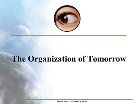 Tomic Ivan - February 2003 The Organization of Tomorrow.