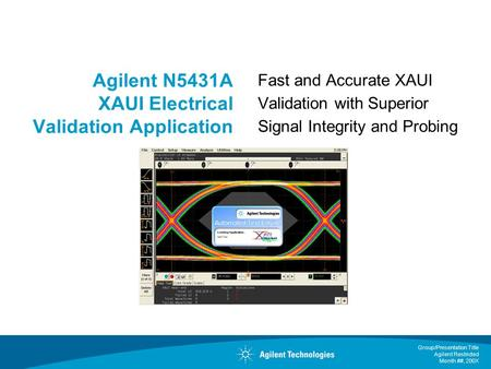 Group/Presentation Title Agilent Restricted Month ##, 200X Agilent N5431A XAUI Electrical Validation Application Fast and Accurate XAUI Validation with.