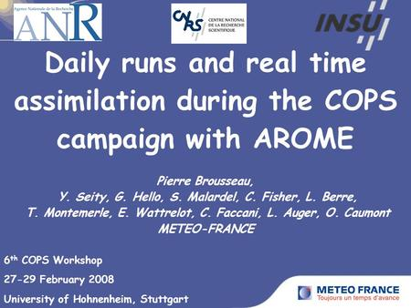 Daily runs and real time assimilation during the COPS campaign with AROME Pierre Brousseau, Y. Seity, G. Hello, S. Malardel, C. Fisher, L. Berre, T. Montemerle,