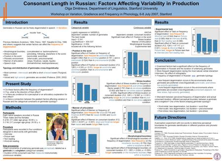 Consonant Length in Russian: Factors Affecting Variability in Production Olga Dmitrieva, Department of Linguistics, Stanford University Workshop on Variation,