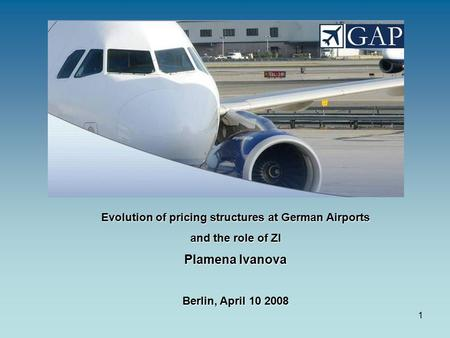 1 Evolution of pricing structures at German Airports and the role of ZI Plamena Ivanova Berlin, April 10 2008.