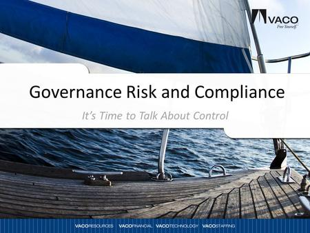 Governance Risk and Compliance It's Time to Talk About Control.