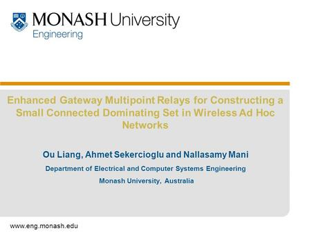 Www.eng.monash.edu Enhanced Gateway Multipoint Relays for Constructing a Small Connected Dominating Set in Wireless Ad Hoc Networks Ou Liang, Ahmet Sekercioglu.