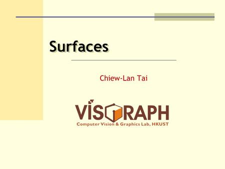 Surfaces Chiew-Lan Tai. Surfaces 2 Reading Required Hills Section 11.11 Hearn & Baker, sections 8.11, 8.13 Recommended Sections 2.1.4, 3.4-3.5, 3D Computer.