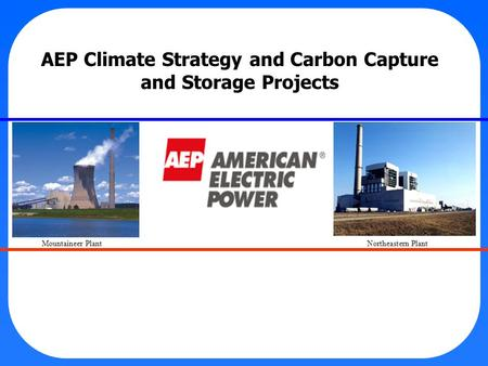 AEP Climate Strategy and Carbon Capture and Storage Projects Mountaineer Plant Northeastern Plant.