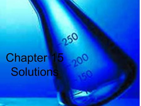 Solutions Chapter 15 Chapter 15 Solutions. Characteristics of Solutions Solute – substance that dissolves Solvent – dissolving medium Soluble – substance.