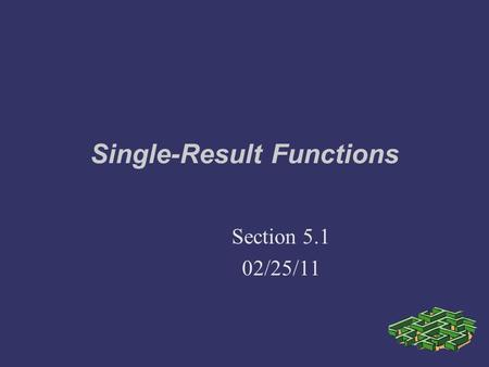 Single-Result Functions Section 5.1 02/25/11. Programming Assignment On website.