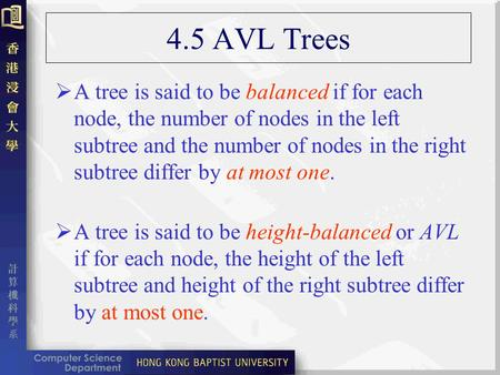 4.5 AVL Trees  A tree is said to be balanced if for each node, the number of nodes in the left subtree and the number of nodes in the right subtree differ.