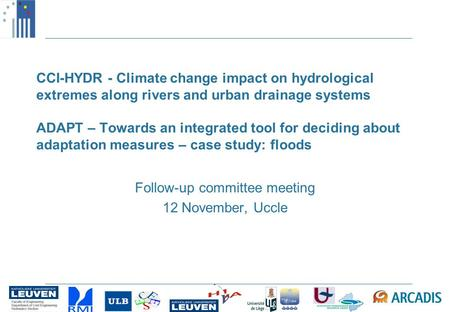 CCI-HYDR - Climate change impact on hydrological extremes along rivers and urban drainage systems ADAPT – Towards an integrated tool for deciding about.