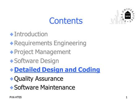 PVK-HT051 Contents Introduction Requirements Engineering Project Management Software Design Detailed Design and Coding Quality Assurance Software Maintenance.