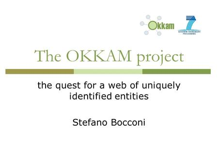 The OKKAM project the quest for a web of uniquely identified entities Stefano Bocconi.