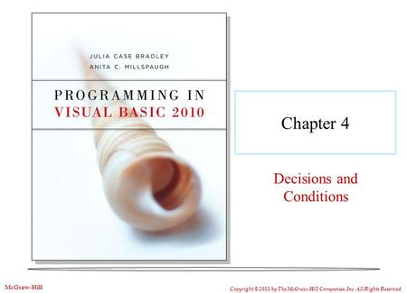 Chapter 4 Decisions and Conditions Copyright © 2011 by The McGraw-Hill Companies, Inc. All Rights Reserved. McGraw-Hill.
