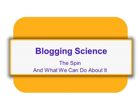 Blogging Science The Spin And What We Can Do About It.