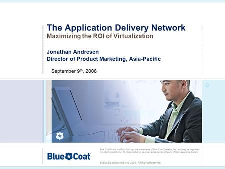 Blue Coat ® and the Blue Coat logo are trademarks of Blue Coat Systems, Inc., and may be registered in certain jurisdictions. All other product or service.