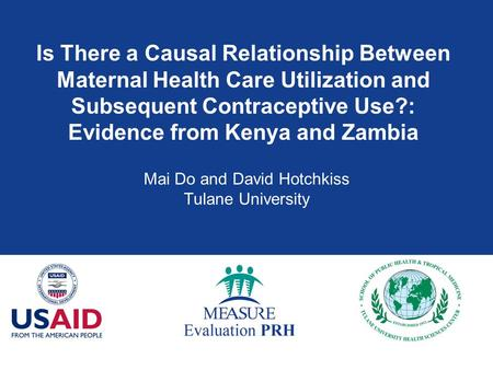 Is There a Causal Relationship Between Maternal Health Care Utilization and Subsequent Contraceptive Use?: Evidence from Kenya and Zambia Mai Do and David.