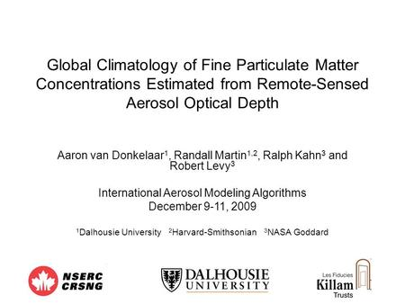 Global Climatology of Fine Particulate Matter Concentrations Estimated from Remote-Sensed Aerosol Optical Depth Aaron van Donkelaar 1, Randall Martin 1,2,