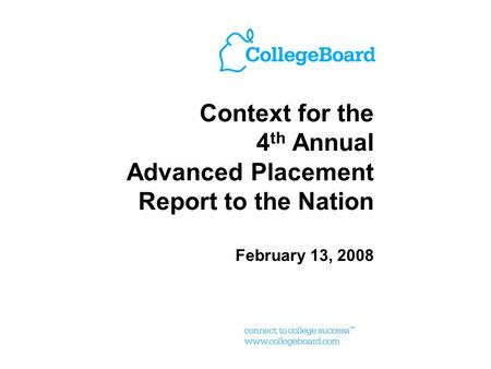 Context for the 4 th Annual Advanced Placement Report to the Nation February 13, 2008.