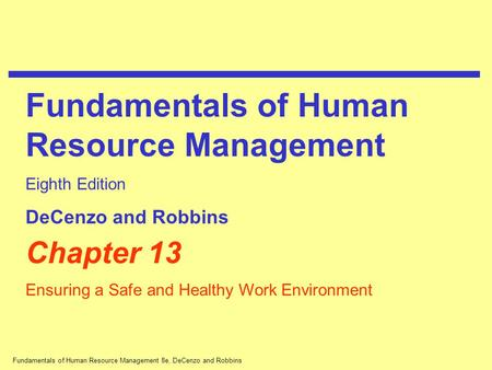 Fundamentals of Human Resource Management 8e, DeCenzo and Robbins Chapter 13 Ensuring a Safe and Healthy Work Environment Fundamentals of Human Resource.
