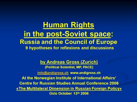 Human Rights in the post-Soviet space: Russia and the Council of Europe 9 hypotheses for reflexions and discussions by Andreas Gross (Zurich) (Political.